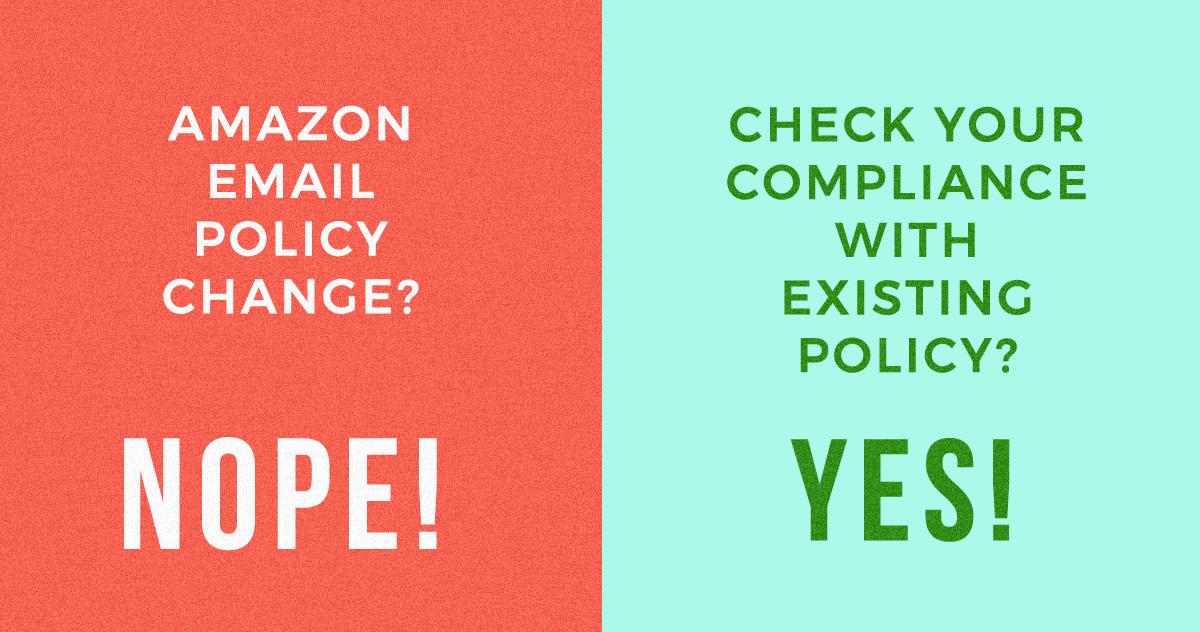 亚马逊电邮政策变更 不。检查您是否符合现行政策?是!