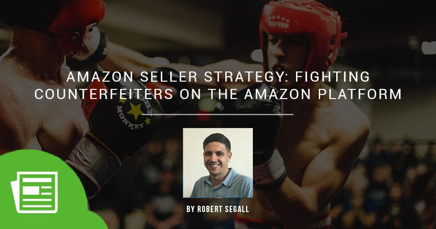 亚马逊卖家策略 - 打击亚马逊平台上的造假者