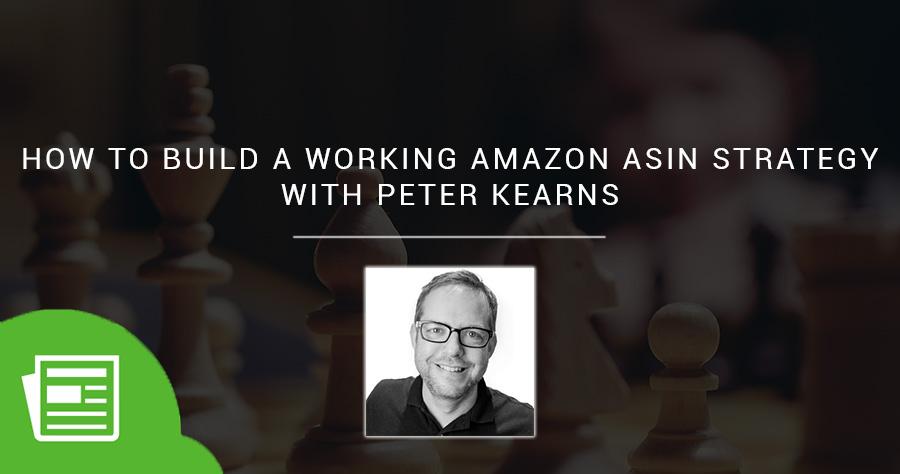 如何与Peter Kearns合作建立亚马逊ASIN战略