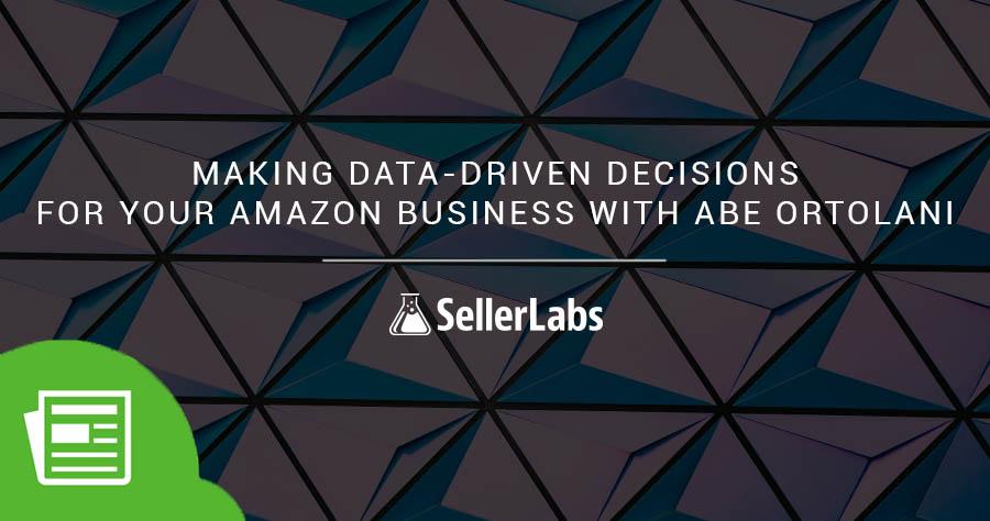 使用Abe Ortolani为您的亚马逊业务制定数据驱动型决策