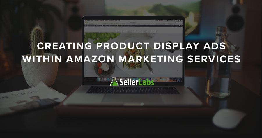 在Amazon Marketing Services中创建产品展示广告